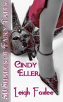 Cindy Eller: 50 Shades of Fairy Tales - Leigh Foxlee