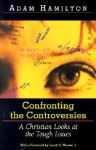 Confronting The Controversies: A Christian Looks At The Tough Issues - Adam Hamilton
