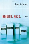 Requiem, Mass.: A Novel - John Dufresne