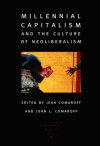 Millennial Capitalism and the Culture of Neoliberalism - Jean Comaroff, Robert P. Weller, Jean Comaroff