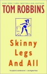 Skinny Legs and All Skinny Legs and All Skinny Legs and All - Tom Robbins