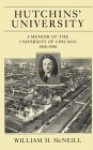 Hutchins' University (Centennial Publications) - William Hardy McNeill, McNeill