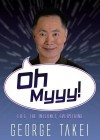 Oh Myyy!: There Goes The Internet-Exclusive Edition Autographed by Author - George Takei