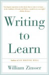 Writing to Learn: How to Write--And Think--Clearly about Any Subject at All - William Knowlton Zinsser