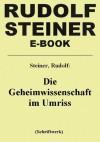 Die Geheimwissenschaft im Umriss (German Edition) - Rudolf Steiner