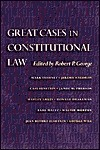 Great Cases In Constitutional Law - Robert P. George