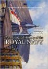 An Illustrated History of the Royal Navy - John Winton