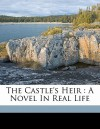 The Castle's Heir: A Novel in Real Life - Mrs. Henry Wood