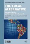 The Local Alternative: Decentralization and Economic Development - Inter-American Development Bank, Rafael de la Cruz, Carlos Pineda Mannheim, Caroline Pxc3xb6schl