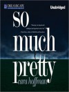 So Much Pretty (MP3 Book) - Cara Hoffman, Aimee Bruneau