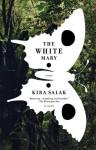 The White Mary: A Novel - Kira Salak