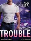 In Rides Trouble - Julie Ann Walker, Abby Craden