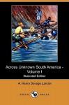 Across Unknown South America - Volume I (Illustrated Edition) (Dodo Press) - Arnold Henry Savage Landor