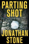 Parting Shot: A Thriller - Jonathan Stone