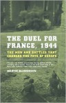 The Duel For France, 1944: The Men And Battles That Changed The Fate Of Europe - Martin Blumenson