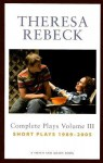 The Complete Plays, Vol. 3: 1989-2005 - Theresa Rebeck