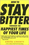 How to Stay Bitter Through the Happiest Times of Your Life - Anita Liberty