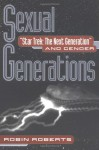 Sexual Generations: Star Trek: The Next Generation and Gender - Robin Roberts