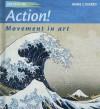 Action!: Movement in Art - Anne Civardi