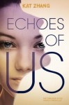 Echoes of Us (The Hybrid Chronicles #3) - Kat Zhang