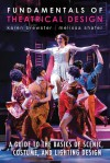 Fundamentals of Theatrical Design: A Guide to the Basics of Scenic, Costume, and Lighting Design - Karen Brewster, Melissa Shafer