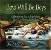 Boys Will Be Boys: Celebrating the Adventurous Spirit in Every Little Boy - Jim Daly