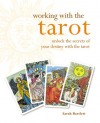 Working with the Tarot: Unlock the Secrets of Your Destiny with the Tarot - Sarah Bartlett