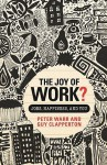 The Joy of Work?: Jobs, Happiness, and You - Peter Warr, Guy Clapperton