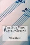 The Boy Who Played Guitar - Nikki Owen