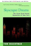 Skyscraper Dreams: The Great Real Estate Dynasties of New York - Tom Shachtman