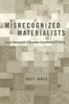 Misrecognized Materialists: Social Movements in Canadian Constitutional Politics - Matt James