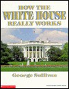 How the White House Really Works - George Sullivan
