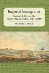 Imperial Immigrants: Scottish Settlers in the Upper Ottawa Valley, 1815-1840 - Michael E. Vance