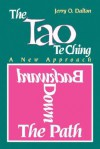 The Tao Te Ching: A New Approach To: Backward Down the Path - Jerry O. Dalton, Laozi