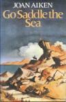 Go Saddle the Sea - Joan Aiken