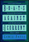 Boats Against the Current: American Culture Between Revolution and Modernity, 1820-1860 - Lewis Perry