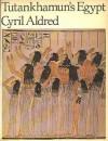 Tutankhamun's Egypt - Cyril Aldred