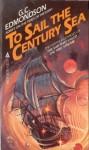 To Sail the Century Sea - G.C. Edmondson