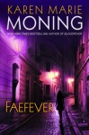 Faefever: A Fever Novel - Karen Marie Moning
