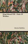 King Edward VIII - Duke of Windsor - Hector Bolitho