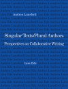 Singular Texts/Plural Authors: Perspectives on Collaborative Writing - Lisa Ede, Andrea A. Lunsford