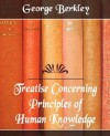 Treatise Concerning the Principles of Human Knowledge - George Berkeley, Berkley George Berkley