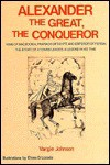 Alexander the Great, the conqueror: King of Macedonia, Pharaoh of Egypt, and Emperor of Persia : the story of a young leader, a legend in his time - Vargie Johnson