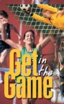 Get in the Game - Christin Ditchfield, Good News Publishers