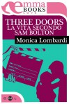 Three doors. La vita secondo Sam Bolton - Monica Lombardi