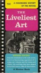 The Liveliest Art: A Panoramic History of the Movies - Arthur Knight