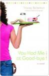 You Had Me at Good-bye: A Novel - Tracey Bateman