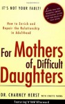 For Mothers of Difficult Daughters; How to Enrich and Repair the Relationship in Adulthood - Charney Herst, Lynette Padwa