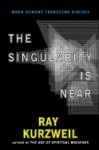 The Singularity Is Near: When Humans Transcend Biology - Ray Kurzweil, Ray Kurzsweil