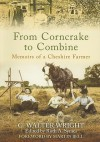 From Corncrake to Combine: Memoirs of a Cheshire Farmer - G. Walter Wright, Ruth A. Symes, Martin Bell